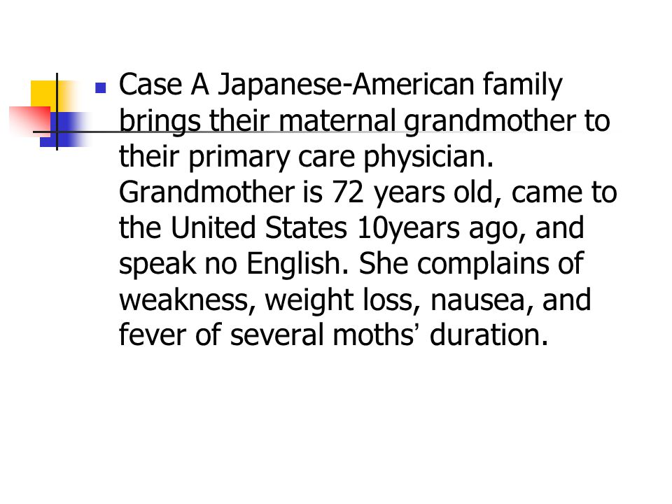 Case A Japanese-American family brings their maternal grandmother to their primary care physician.