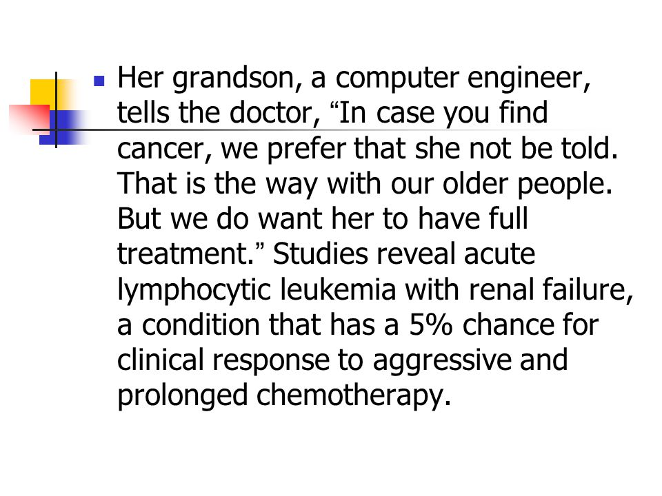 Her grandson, a computer engineer, tells the doctor, In case you find cancer, we prefer that she not be told.