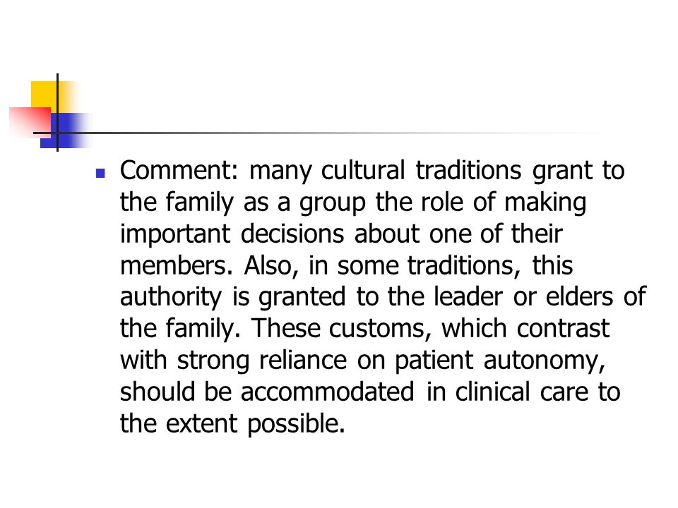 Comment: many cultural traditions grant to the family as a group the role of making important decisions about one of their members.