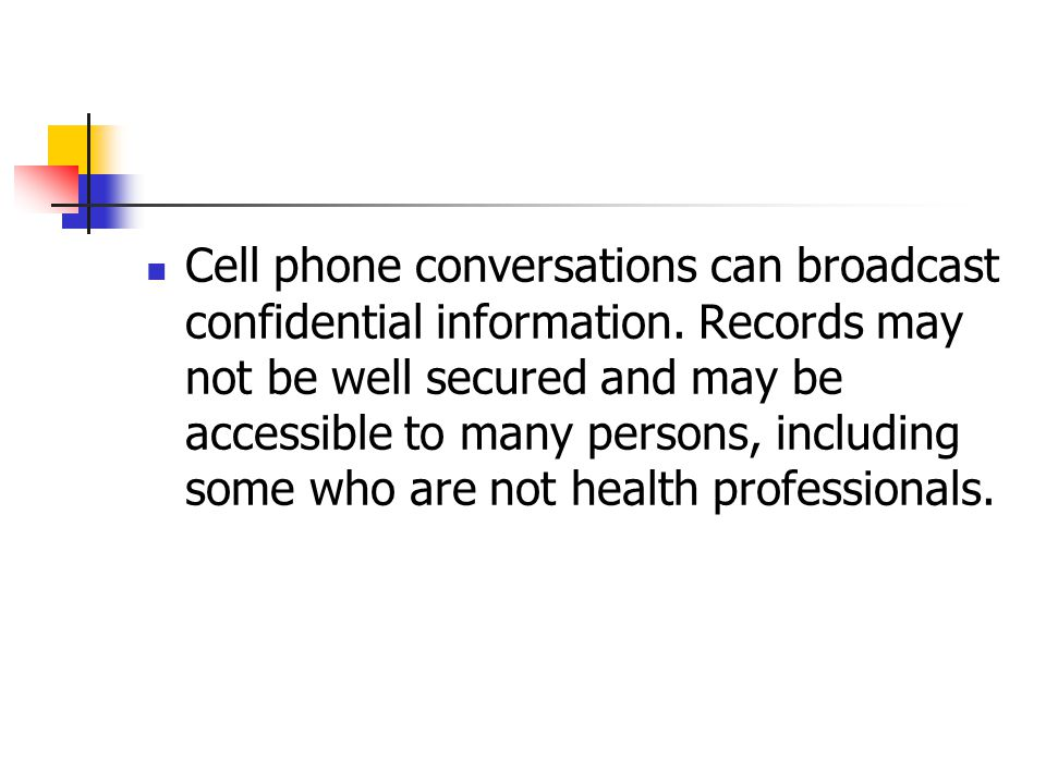 Cell phone conversations can broadcast confidential information