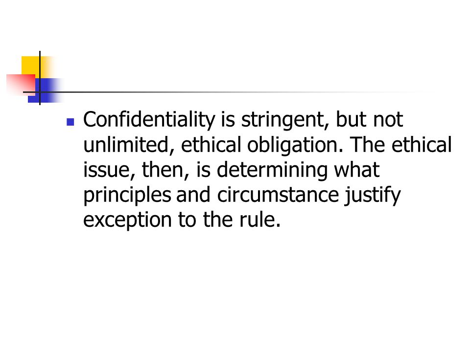 Confidentiality is stringent, but not unlimited, ethical obligation