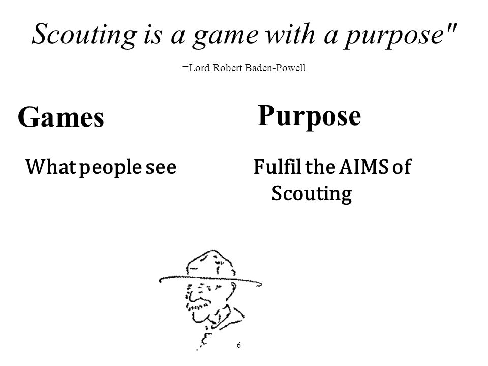 Scouting is a game with a purpose -Lord Robert Baden-Powell