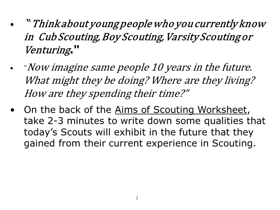 Think about young people who you currently know in Cub Scouting, Boy Scouting, Varsity Scouting or Venturing.