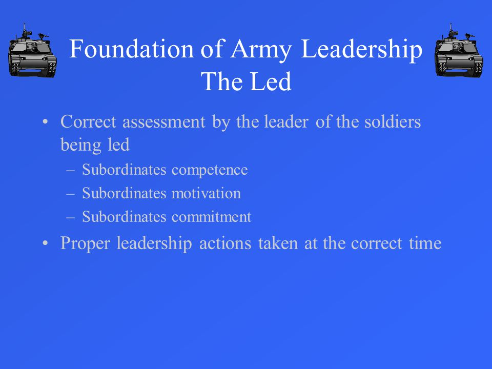 Foundation of Army Leadership The Led