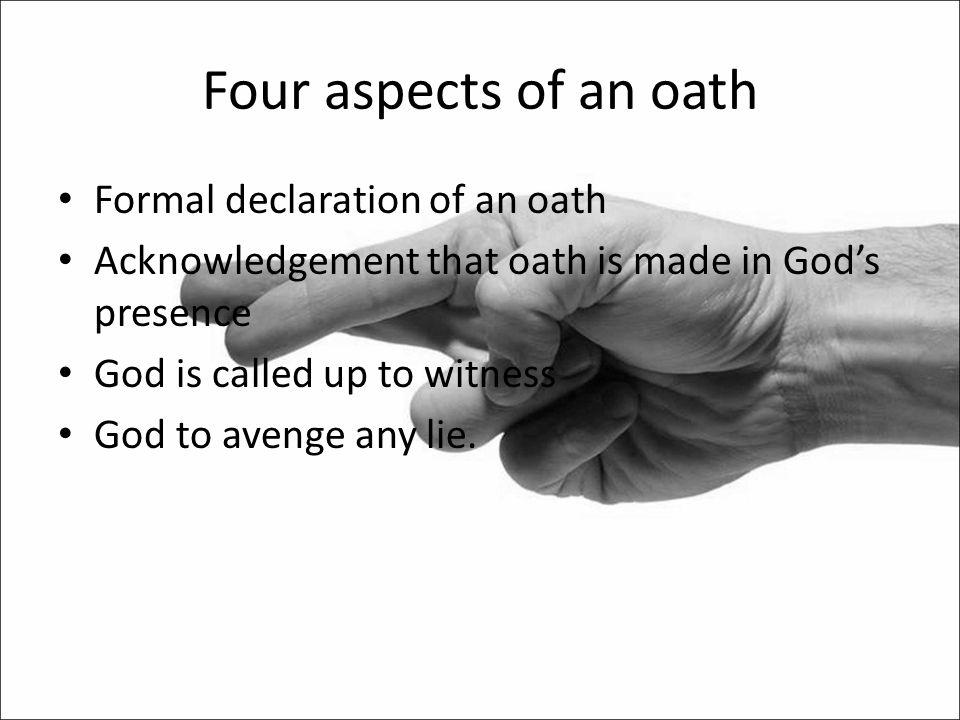 Four aspects of an oath Formal declaration of an oath