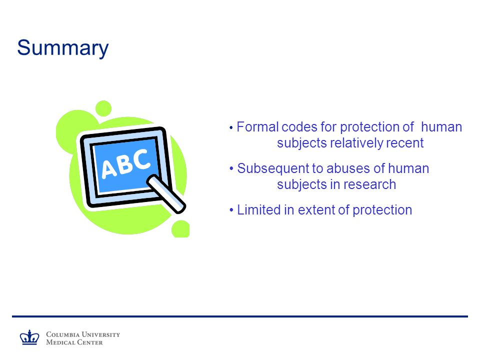 Summary Subsequent to abuses of human subjects in research
