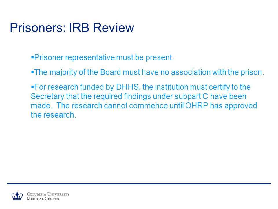 Prisoners: IRB Review Prisoner representative must be present.