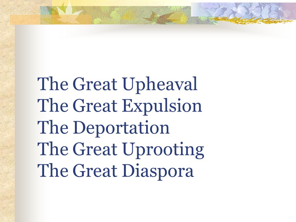 The Great Upheaval The Great Expulsion The Deportation The Great Uprooting The Great Diaspora
