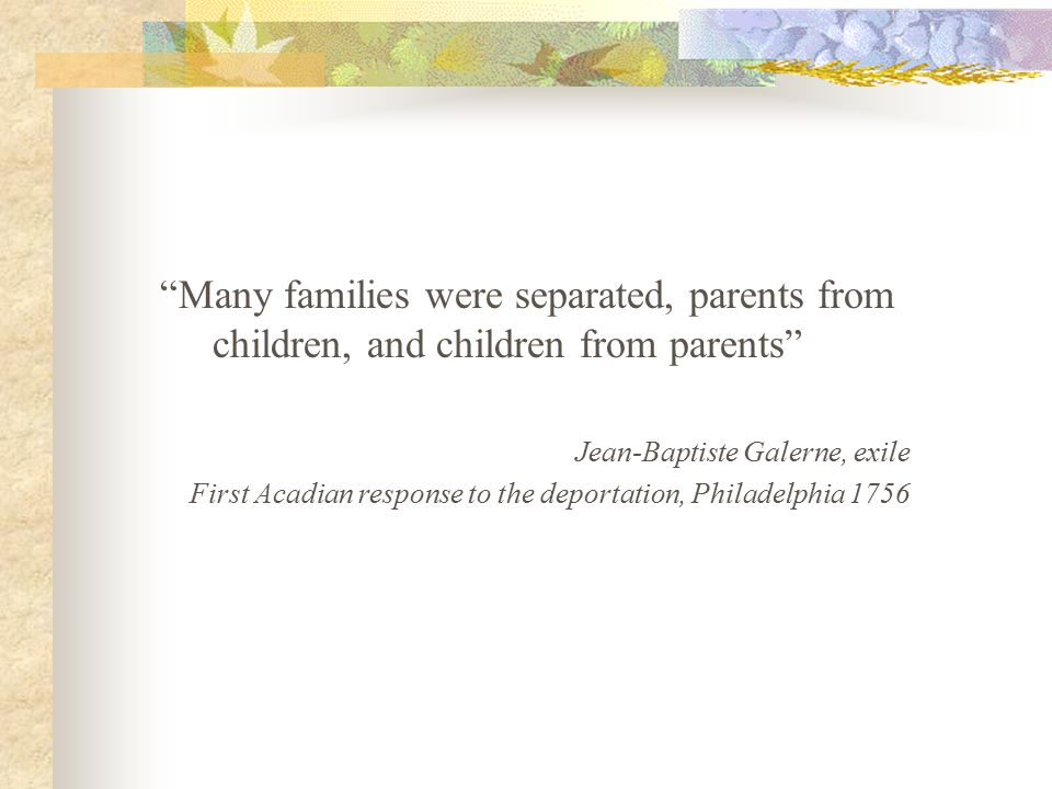Many families were separated, parents from children, and children from parents