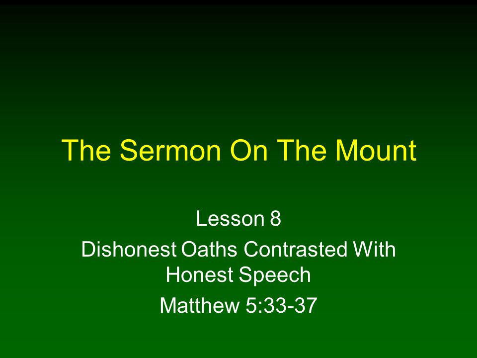 Lesson 8 Dishonest Oaths Contrasted With Honest Speech Matthew 5:33-37