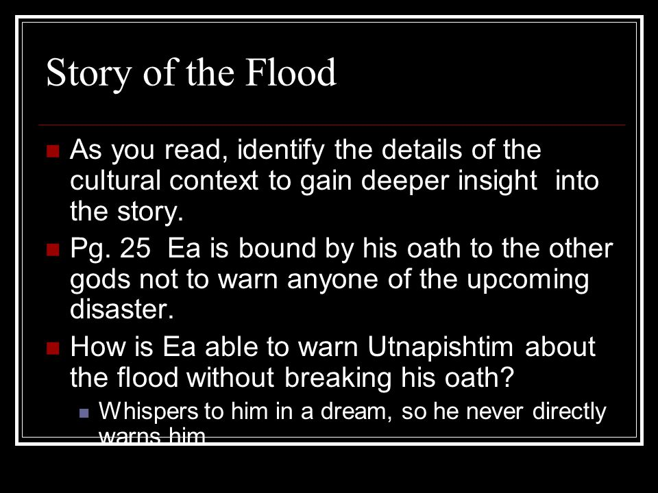 Story of the Flood As you read, identify the details of the cultural context to gain deeper insight into the story.