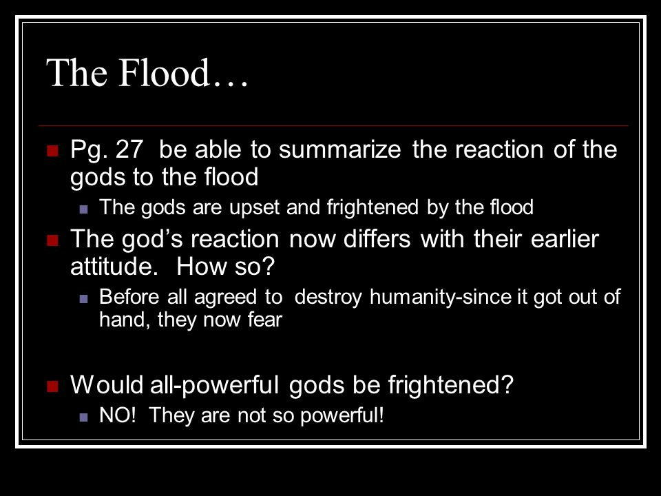 The Flood… Pg. 27 be able to summarize the reaction of the gods to the flood. The gods are upset and frightened by the flood.