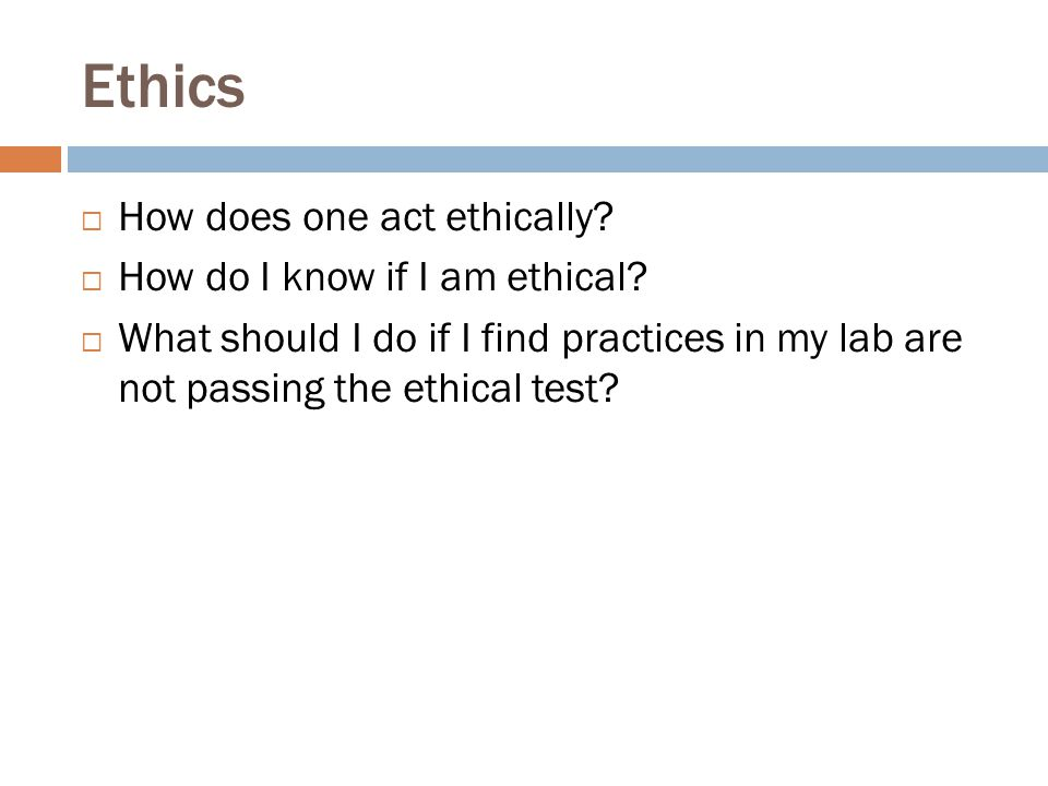 Ethics How does one act ethically How do I know if I am ethical