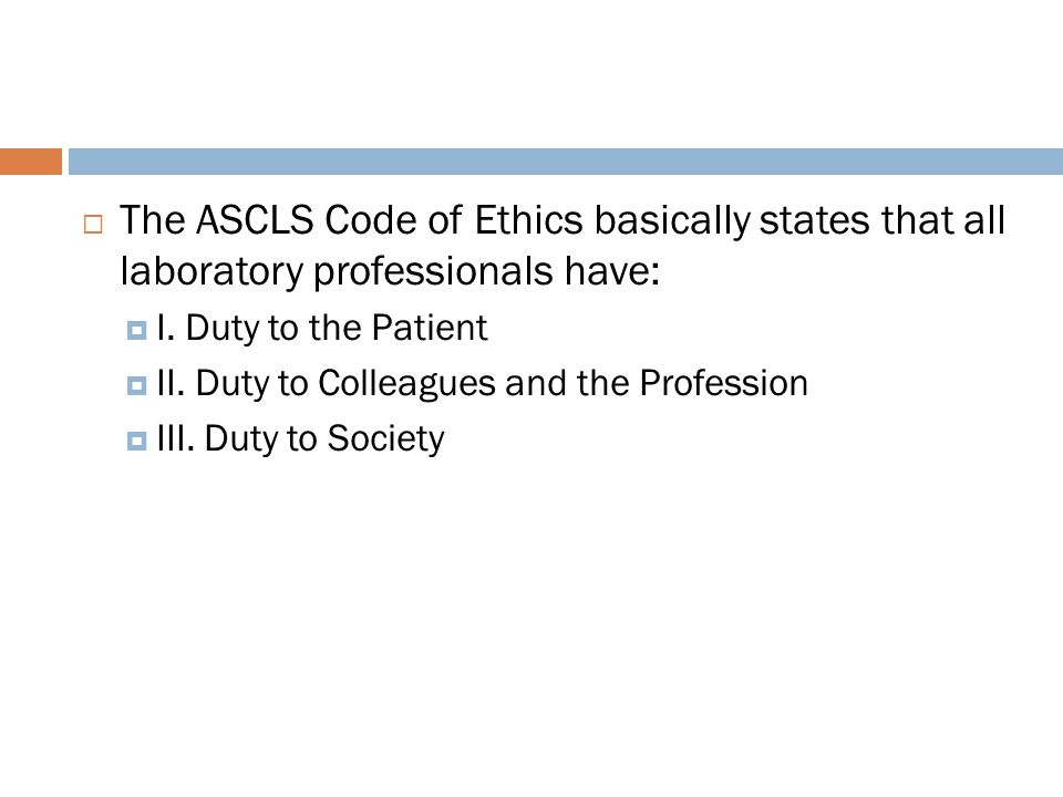 The ASCLS Code of Ethics basically states that all laboratory professionals have: