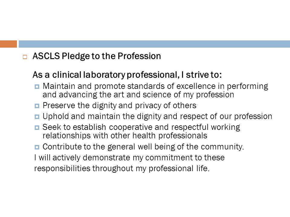 ASCLS Pledge to the Profession As a clinical laboratory professional, I strive to: