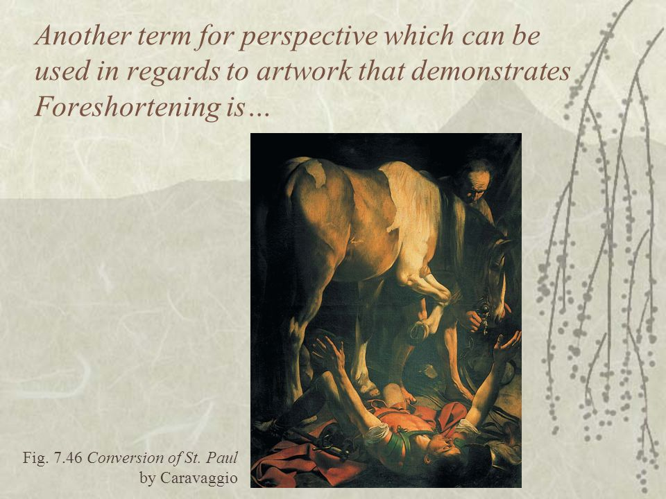 Another term for perspective which can be used in regards to artwork that demonstrates Foreshortening is…