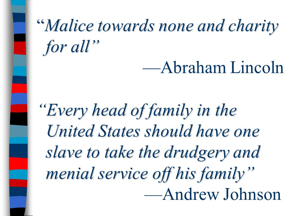 Malice towards none and charity for all —Abraham Lincoln