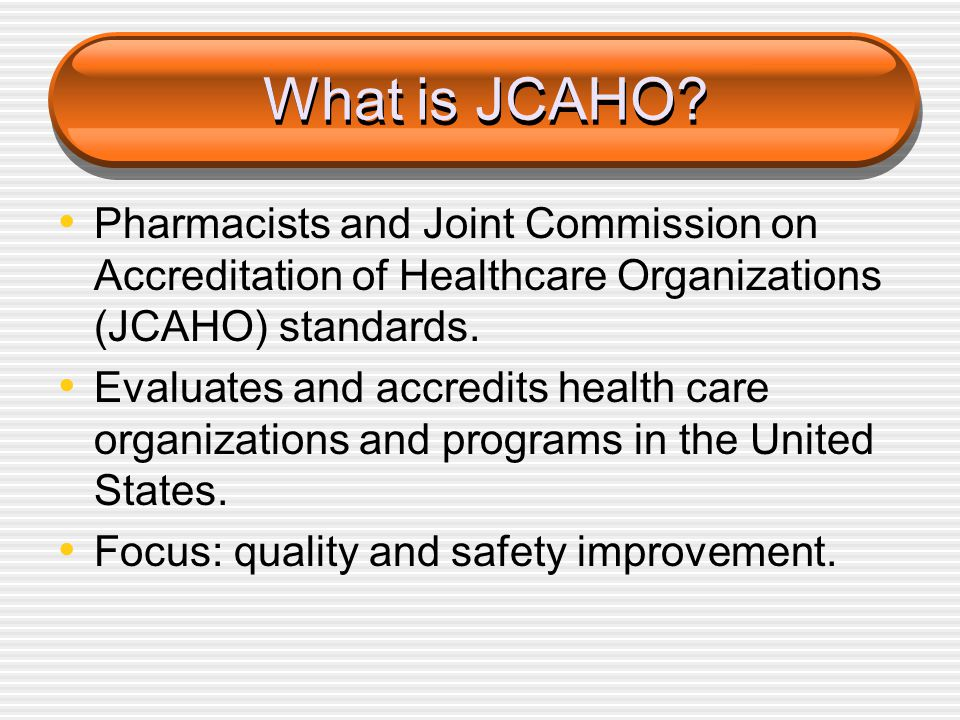 What is JCAHO Pharmacists and Joint Commission on Accreditation of Healthcare Organizations (JCAHO) standards.