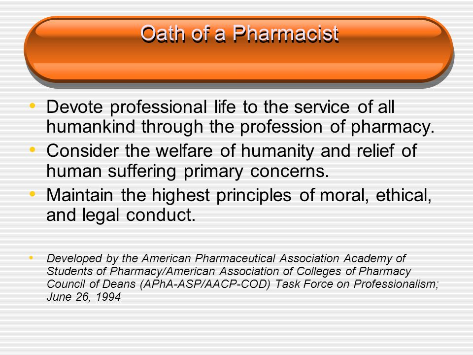 Oath of a Pharmacist Devote professional life to the service of all humankind through the profession of pharmacy.
