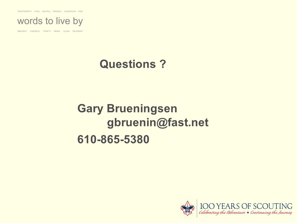 Questions Gary Brueningsen gbruenin@fast.net 610-865-5380