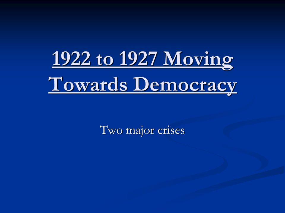 1922 to 1927 Moving Towards Democracy