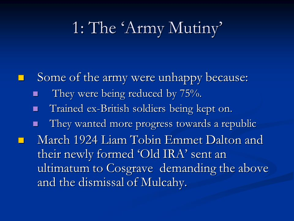 1: The 'Army Mutiny' Some of the army were unhappy because: