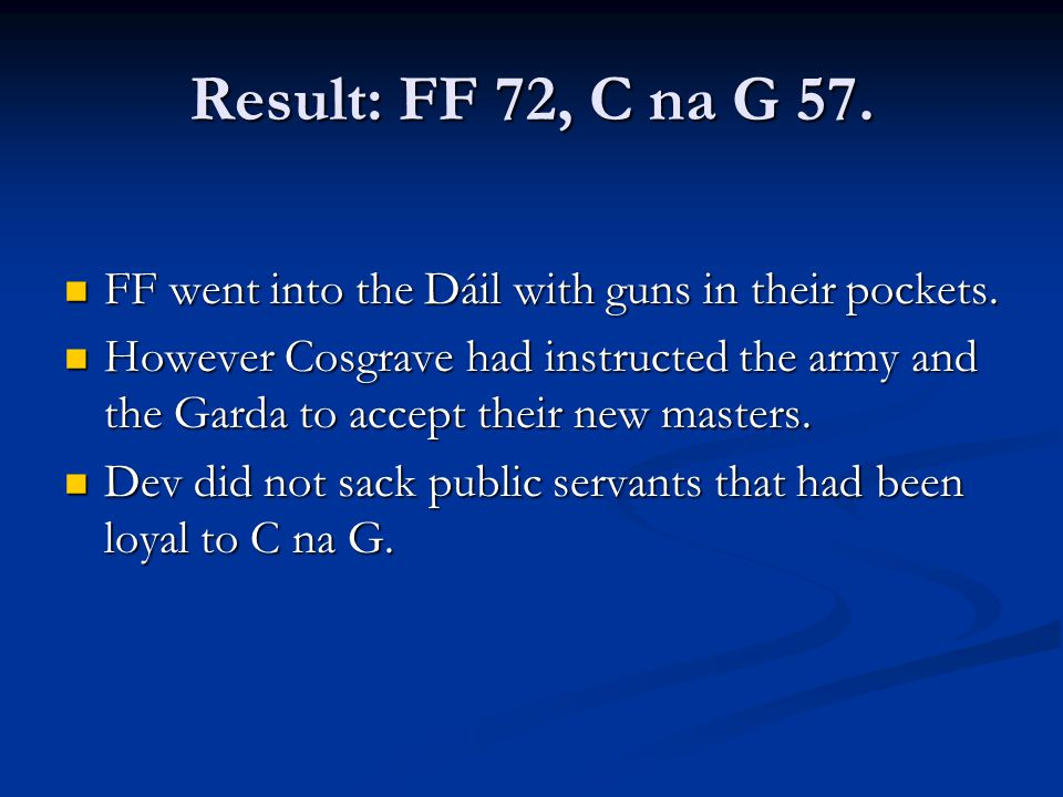 Result: FF 72, C na G 57. FF went into the Dáil with guns in their pockets.