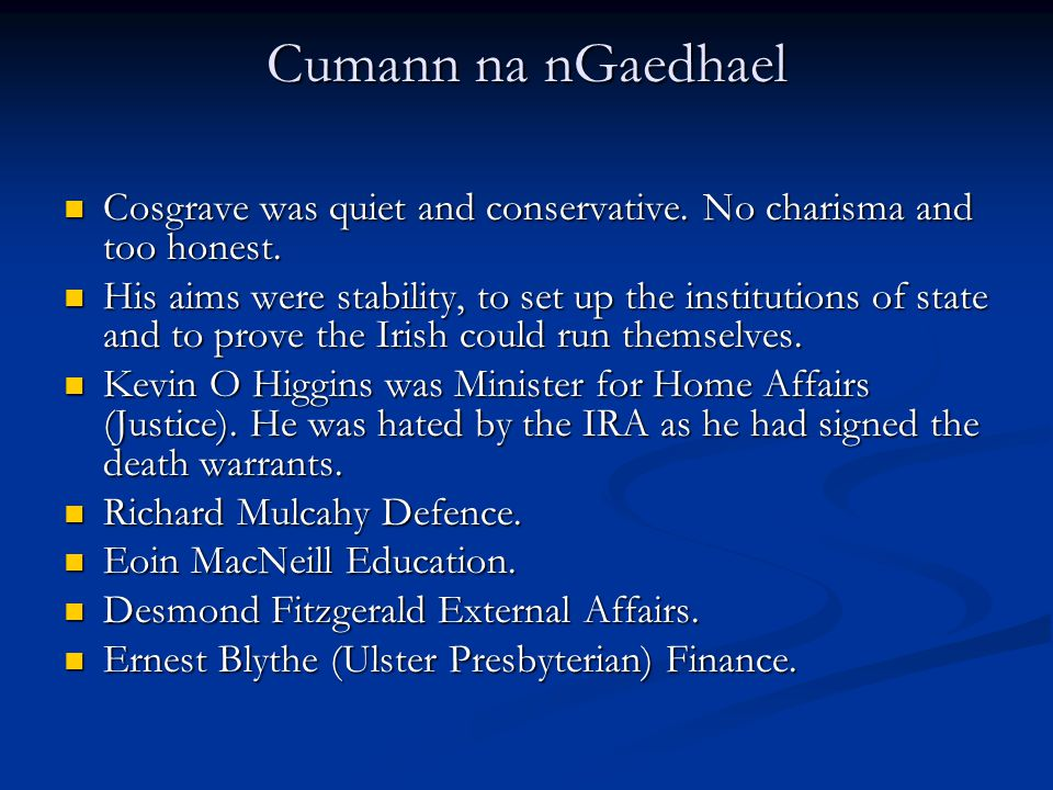 Cumann na nGaedhael Cosgrave was quiet and conservative. No charisma and too honest.