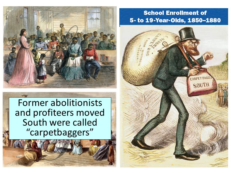 Former abolitionists and profiteers moved South were called carpetbaggers