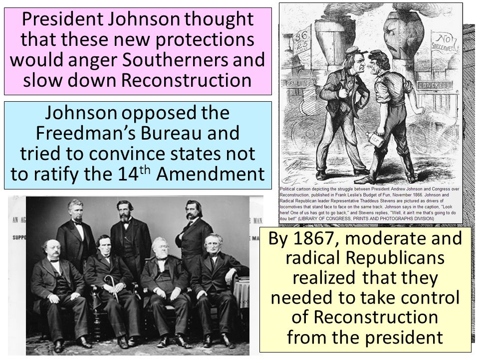 President Johnson thought that these new protections would anger Southerners and slow down Reconstruction