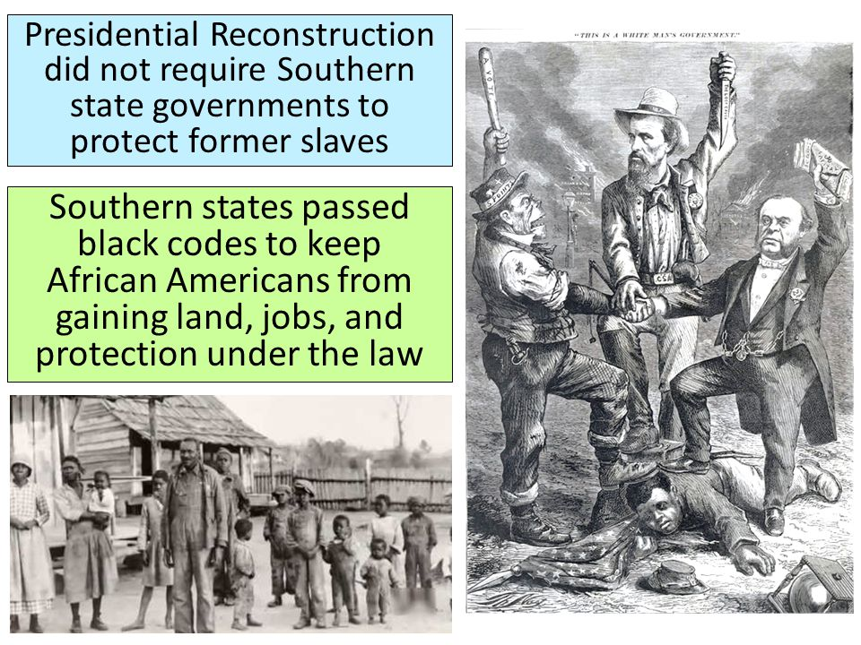 Presidential Reconstruction did not require Southern state governments to protect former slaves