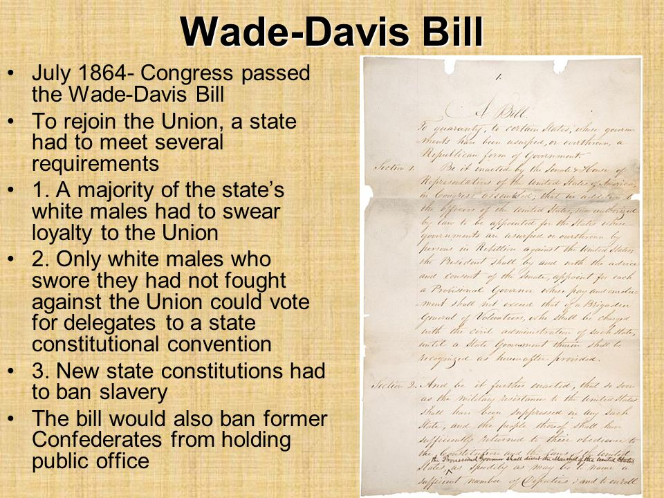 Wade-Davis Bill July 1864- Congress passed the Wade-Davis Bill