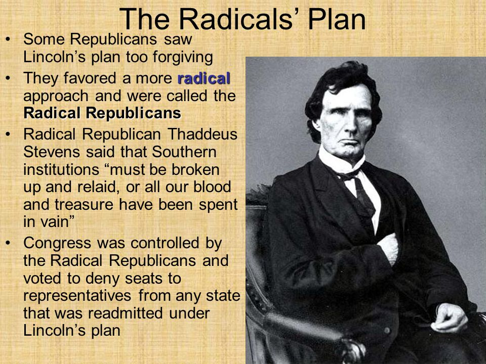 The Radicals' Plan Some Republicans saw Lincoln's plan too forgiving