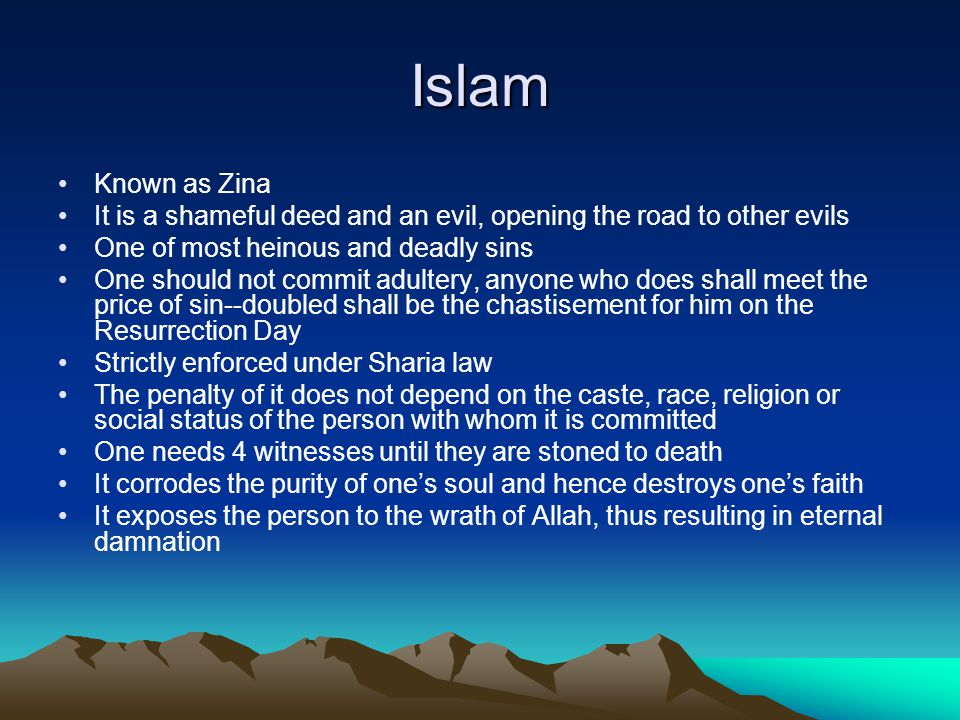 Islam Known as Zina. It is a shameful deed and an evil, opening the road to other evils. One of most heinous and deadly sins.