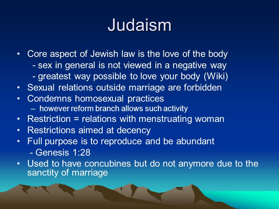 Judaism Core aspect of Jewish law is the love of the body