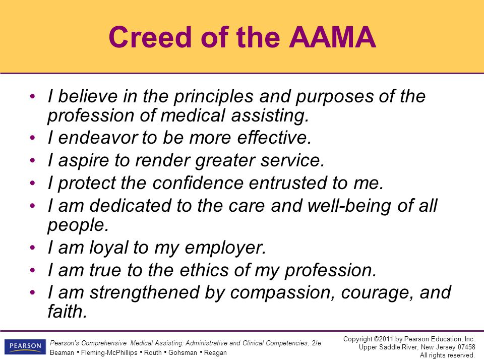 Creed of the AAMA I believe in the principles and purposes of the profession of medical assisting. I endeavor to be more effective.