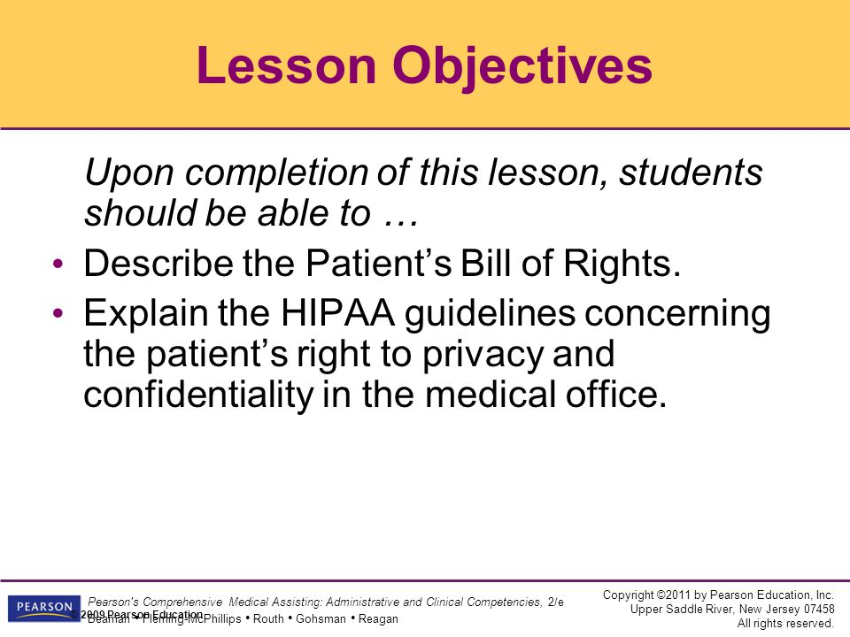 Lesson Objectives Lesson Objectives. Upon completion of this lesson, students should be able to … Describe the Patient's Bill of Rights.