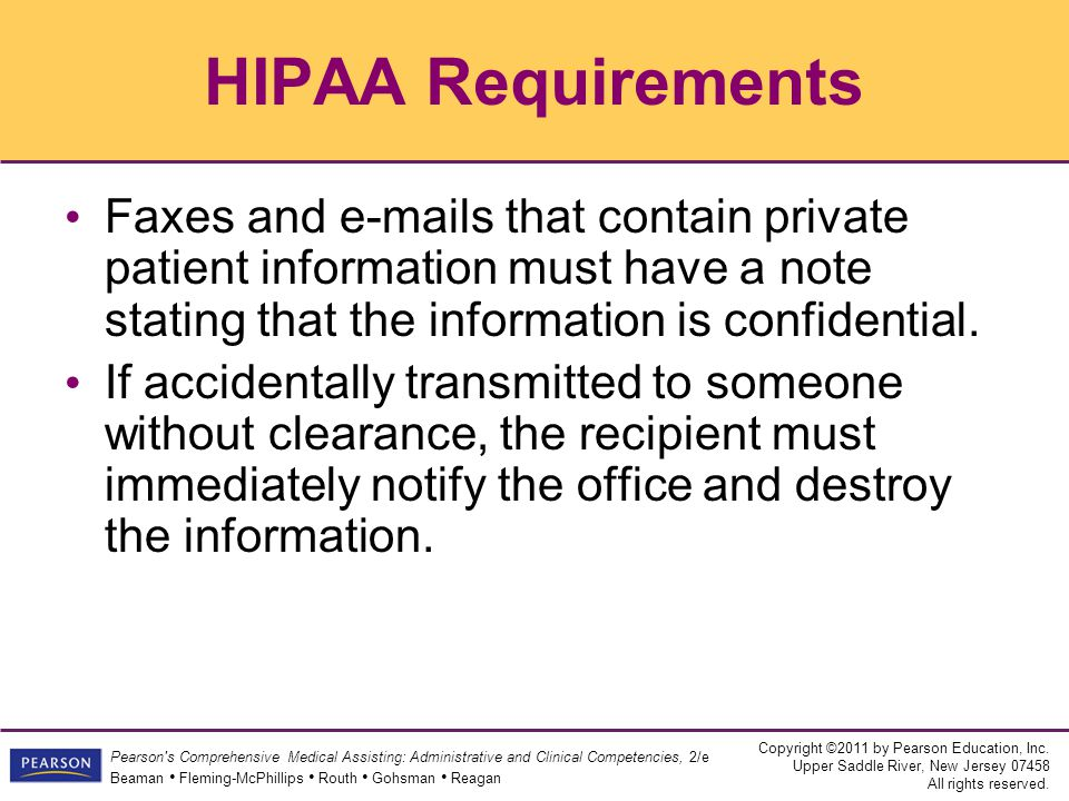 HIPAA Requirements Faxes and e-mails that contain private patient information must have a note stating that the information is confidential.
