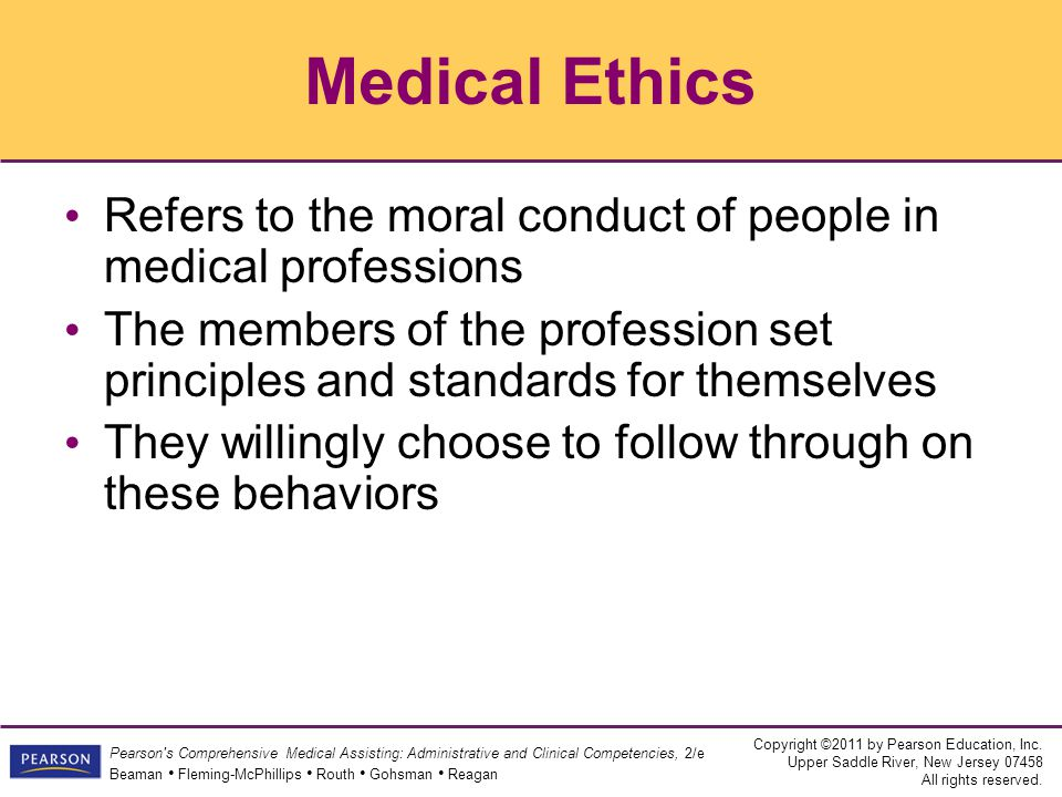 Medical Ethics Refers to the moral conduct of people in medical professions.