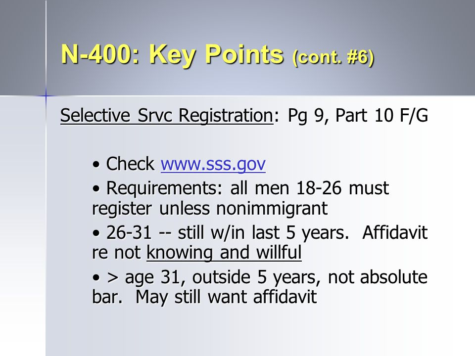 N-400: Key Points (cont. #6) Selective Srvc Registration: Pg 9, Part 10 F/G. • Check www.sss.gov.