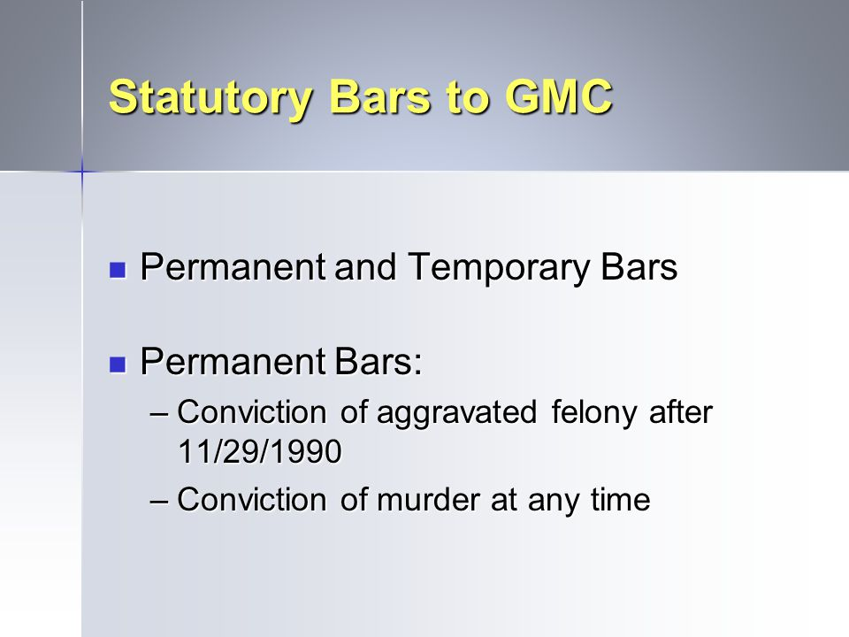 Statutory Bars to GMC Permanent and Temporary Bars Permanent Bars: