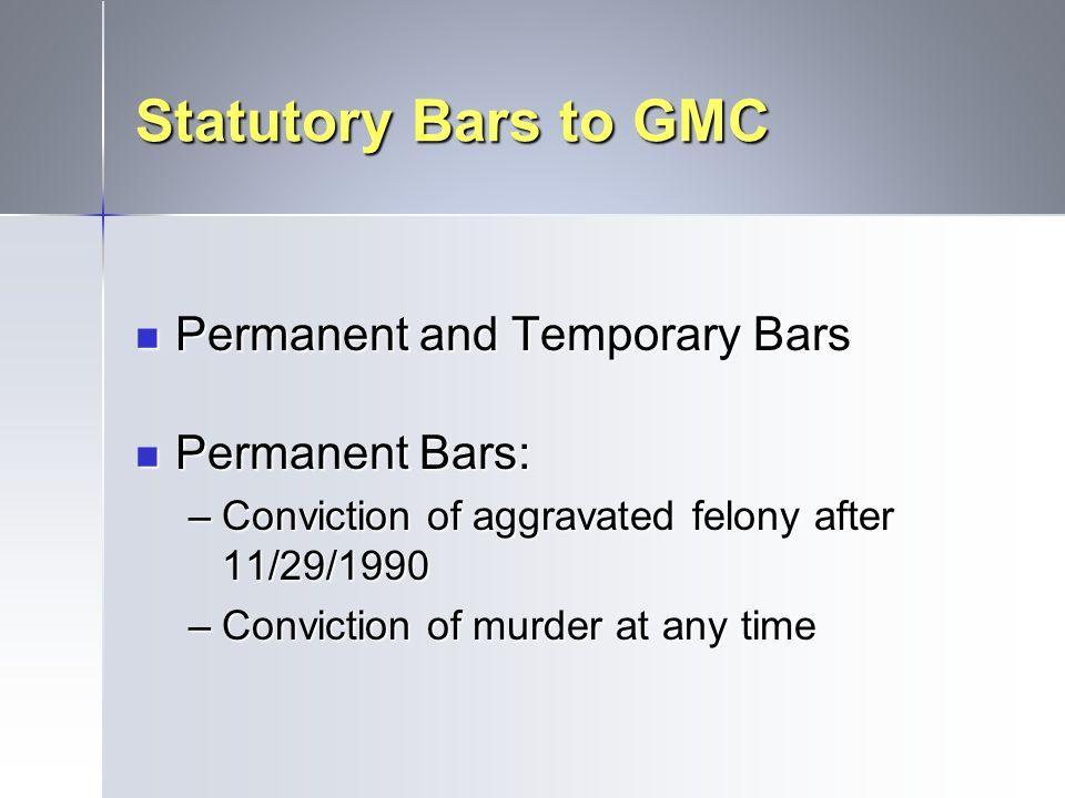 Statutory Bars to GMC Permanent and Temporary Bars Permanent Bars: