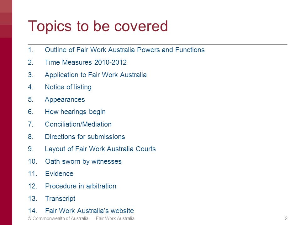 Topics to be covered 1. Outline of Fair Work Australia Powers and Functions. 2. Time Measures 2010-2012.