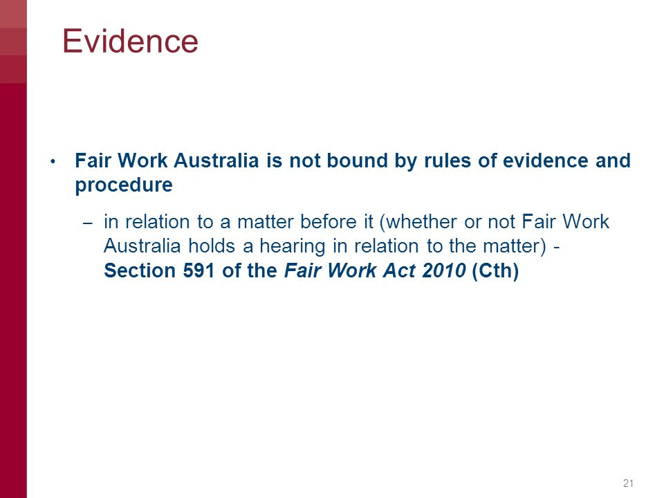 Evidence Fair Work Australia is not bound by rules of evidence and procedure.