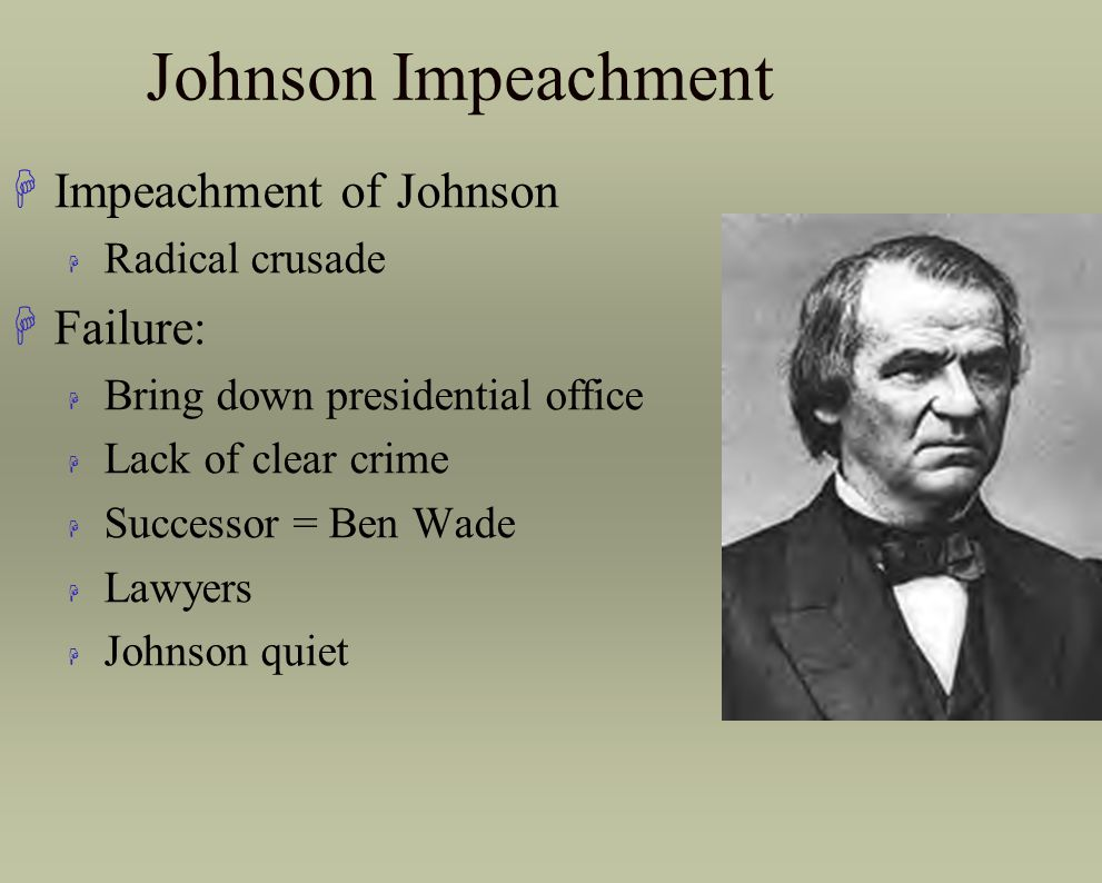 Johnson Impeachment Impeachment of Johnson Failure: Radical crusade