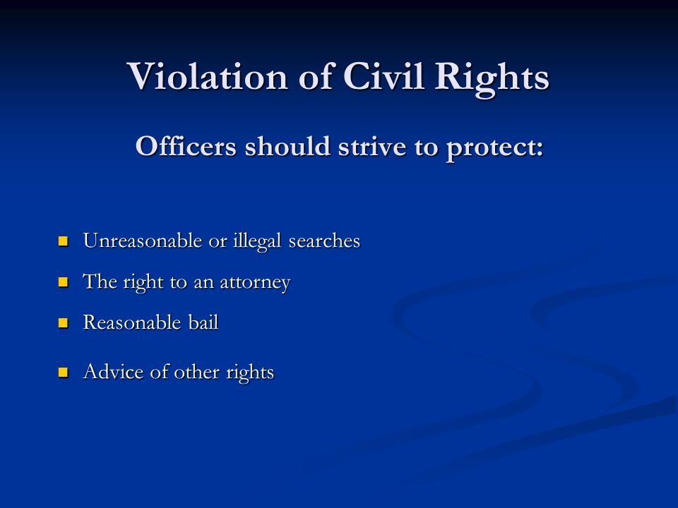 Violation of Civil Rights Officers should strive to protect: