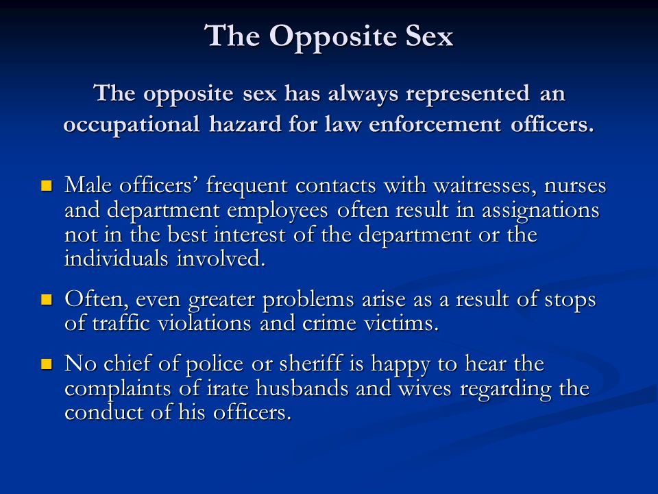 The Opposite Sex The opposite sex has always represented an occupational hazard for law enforcement officers.