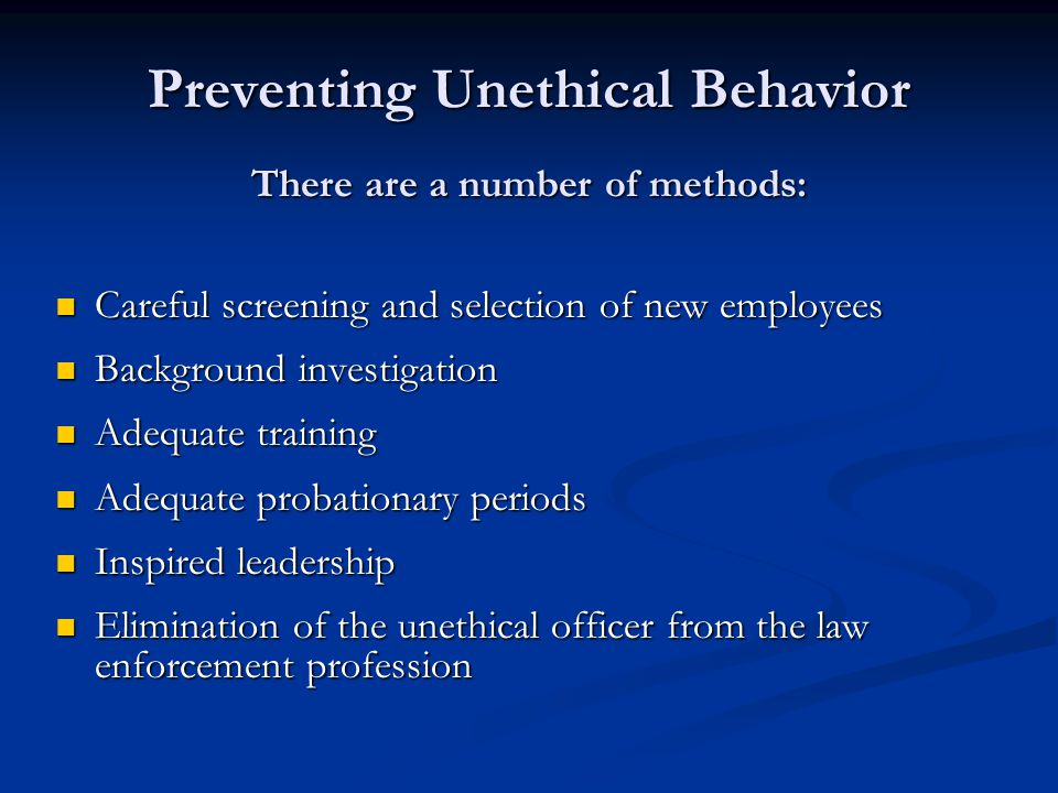 Preventing Unethical Behavior There are a number of methods: