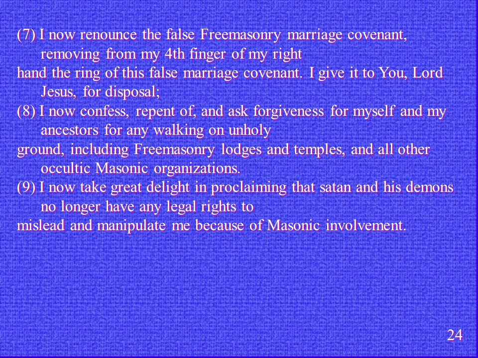(7) I now renounce the false Freemasonry marriage covenant, removing from my 4th finger of my right