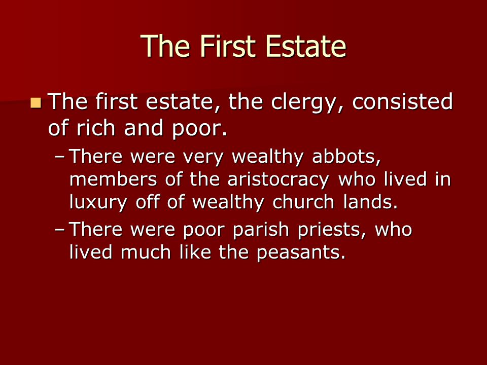 The First Estate The first estate, the clergy, consisted of rich and poor.